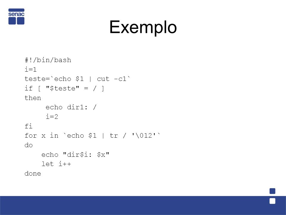 Exemplo #!/bin/bash i=1 teste=`echo $1 | cut -c1` if [ $teste = / ]